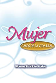 Primary photo for Mujer, casos de la vida real