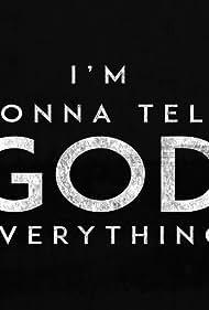I'm Gonna Tell God Everything (2019)