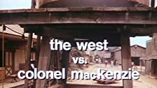 The West vs. Colonel MacKenzie