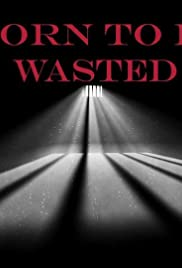 Born to be Wasted Poster