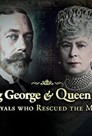 King George and Queen Mary: The Royals Who Rescued the Monarchy Poster