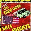 Still This Taco Truck Kills Fascists