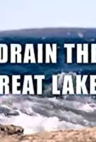 Drain the Great Lakes