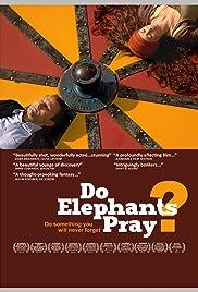 Do Elephants Pray?(2010) Poster - Movie Forum, Cast, Reviews