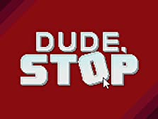 Dude Stop (Video Game)