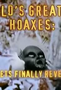 Primary photo for The World's Greatest Hoaxes: Secrets Finally Revealed