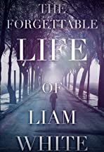 Liam White: The Forgettable Life of Liam White