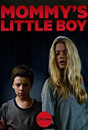 Mommy's Little Boy (2017) Poster - Movie Forum, Cast, Reviews