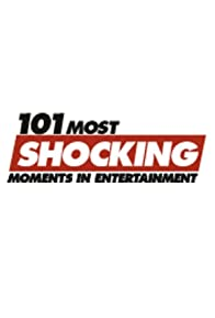 Primary photo for 101 Most Shocking Moments in Entertainment
