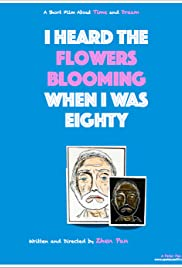 I Heard the Flowers Blooming When I Was Eighty Poster