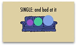 Single: And Bad at It...