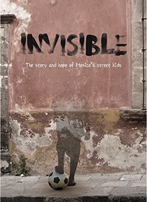 Invisible: The Story and Hope of Mexico's Street Kids
