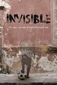Invisible: The Story and Hope of Mexico's Street Kids (2017)