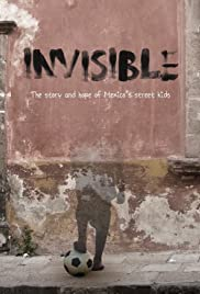 Invisible: The Story and Hope of Mexico's Street Kids Poster