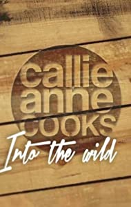 ¿Qué es una película divertida para ver? Callie-Anne Cooks Into the Wild - Episodio #1.13 [480p] [Mp4] [1280x720p]