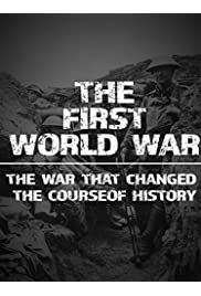 The First World War: The War That Changed the Course of History