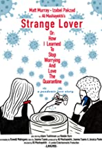 Strange Lover, Or: How I Learned to Stop Worrying and Love the Quarantine
