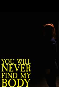 You Will Never Find My Body (2016)