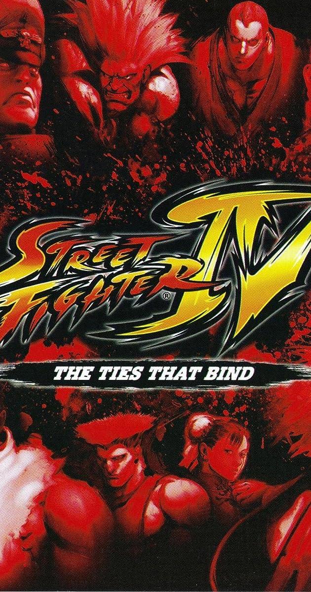 Street Fighter IV: The Ties That Bind (Video 2009) - IMDb