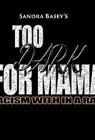 Sandra Basey in Too Dark for Mama (The Movie)
