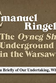 Primary photo for Emanuel Ringelblum: The Oyneg Shabbes Underground Archive in the Warsaw Ghetto