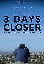 3 Days Closer