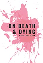 On Death & Dying: A Collection