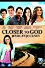 Closer to God: Jessica's Journey (2012) Poster