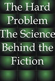 The Hard Problem: The Science Behind the Fiction Poster