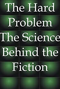 Primary photo for The Hard Problem: The Science Behind the Fiction