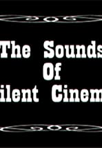 The Sounds of Silent Cinema