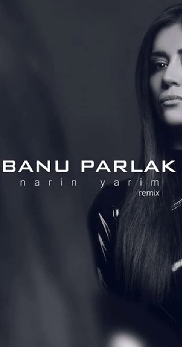 Banu Parlak Narin Yarim Video 2016 Banu Parlak As Banu Parlak Imdb