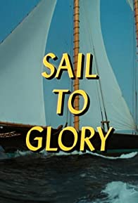 Primary photo for Sail to Glory