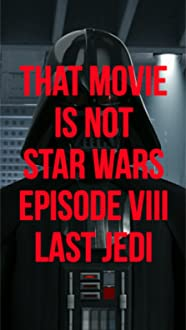That movie Is Not Star Wars. Episode VII. Last Jedi (2017)