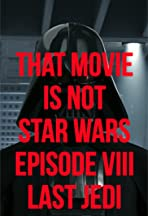 That movie is not Star wars. Episode VII. Last jedi