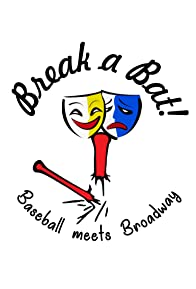 Primary photo for Break a Bat! where Baseball Meets Broadway