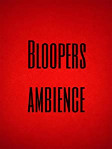 Bloopers Ambience (2017)