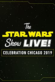 The Star Wars Show LIVE! Celebration Chicago 2019 Poster