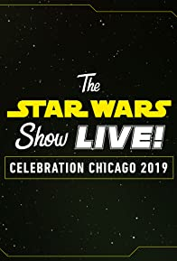 Primary photo for The Star Wars Show LIVE! Celebration Chicago 2019
