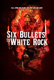 Six Bullets to White Rock Poster