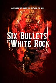 Primary photo for Six Bullets to White Rock