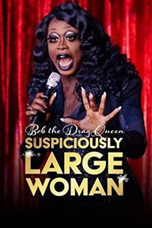 Where to stream Bob the Drag Queen: Suspiciously Large Woman
