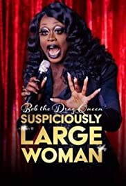 Bob the Drag Queen: Suspiciously Large Woman (2017) 1080p
