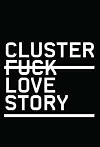 Primary photo for Clusterfuck Love Story
