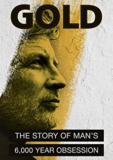 Gold: The Story of Man's 6000 year obsession (2018)