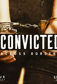 Primary photo for Convicted: Across Borders