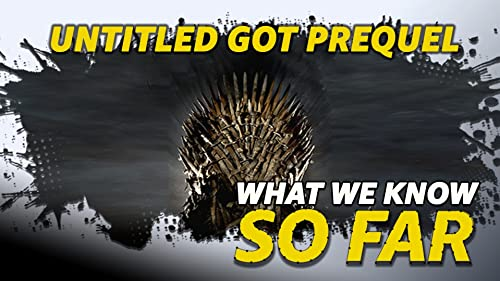 "What We Know About the ""Untitled Game of Thrones Prequel"" ... So Far"