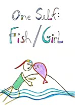 One Self: Fish/Girl