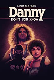 Ninja Sex Party: Danny Don't You Know Poster