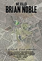 We Killed Brian Noble